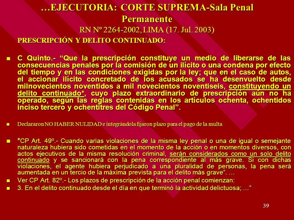 39 …EJECUTORIA: CORTE SUPREMA-Sala Penal Permanente RN Nº 2264-2002, LIMA (17. Jul. 2003) PRESCRIPCIÓN Y DELITO CONTINUADO: PRESCRIPCIÓN Y DELITO CONT