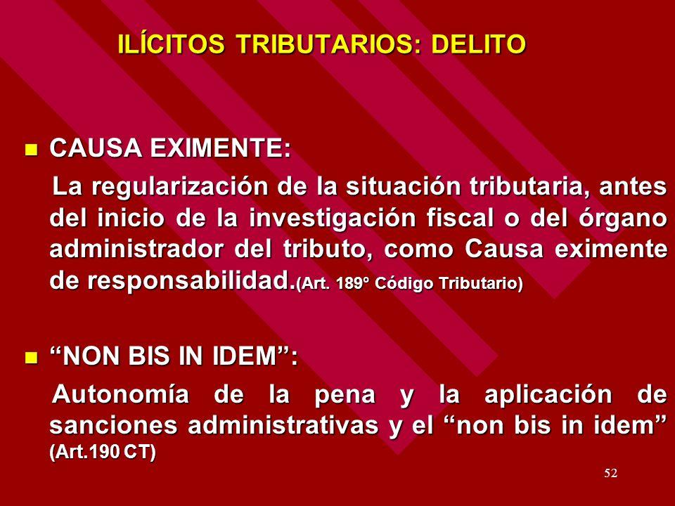 52 ILÍCITOS TRIBUTARIOS: DELITO ILÍCITOS TRIBUTARIOS: DELITO CAUSA EXIMENTE: CAUSA EXIMENTE: La regularización de la situación tributaria, antes del i