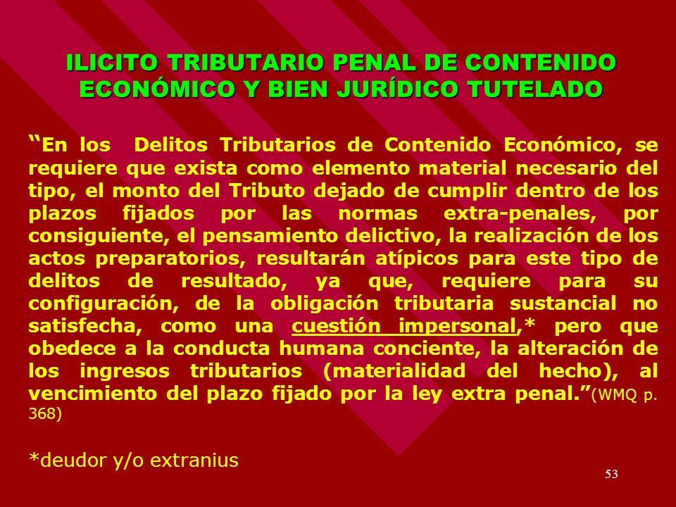 53 ILICITO TRIBUTARIO PENAL DE CONTENIDO ECONÓMICO Y BIEN JURÍDICO TUTELADO En los Delitos Tributarios de Contenido Económico, se requiere que exista