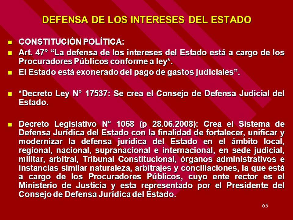 65 DEFENSA DE LOS INTERESES DEL ESTADO CONSTITUCIÓN POLÍTICA: CONSTITUCIÓN POLÍTICA: Art. 47° La defensa de los intereses del Estado está a cargo de l