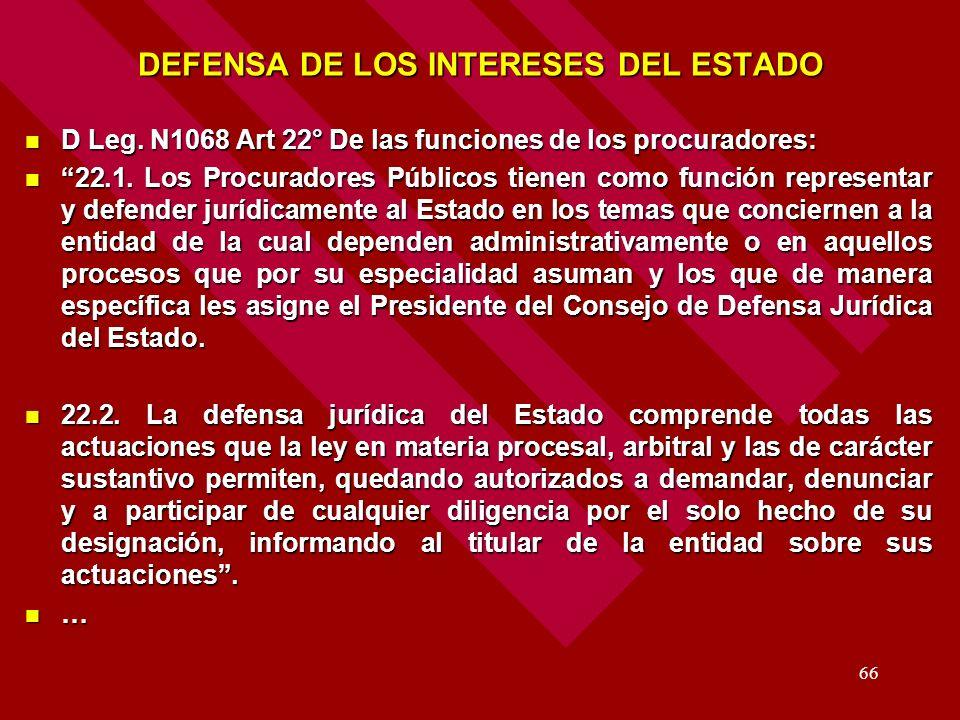 66 DEFENSA DE LOS INTERESES DEL ESTADO D Leg. N1068 Art 22° De las funciones de los procuradores: D Leg. N1068 Art 22° De las funciones de los procura