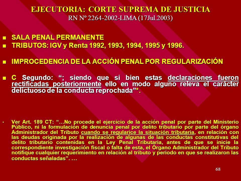 68 EJECUTORIA: CORTE SUPREMA DE JUSTICIA RN Nº 2264-2002-LIMA (17Jul.2003) SALA PENAL PERMANENTE SALA PENAL PERMANENTE TRIBUTOS: IGV y Renta 1992, 199