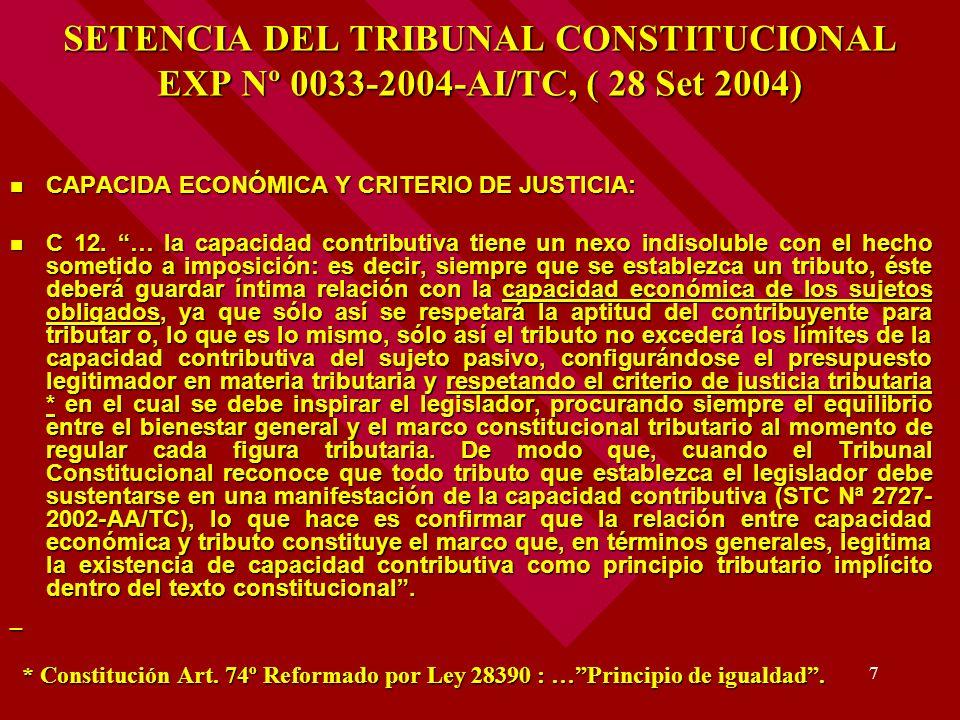 7 SETENCIA DEL TRIBUNAL CONSTITUCIONAL EXP Nº 0033-2004-AI/TC, ( 28 Set 2004) CAPACIDA ECONÓMICA Y CRITERIO DE JUSTICIA: CAPACIDA ECONÓMICA Y CRITERIO