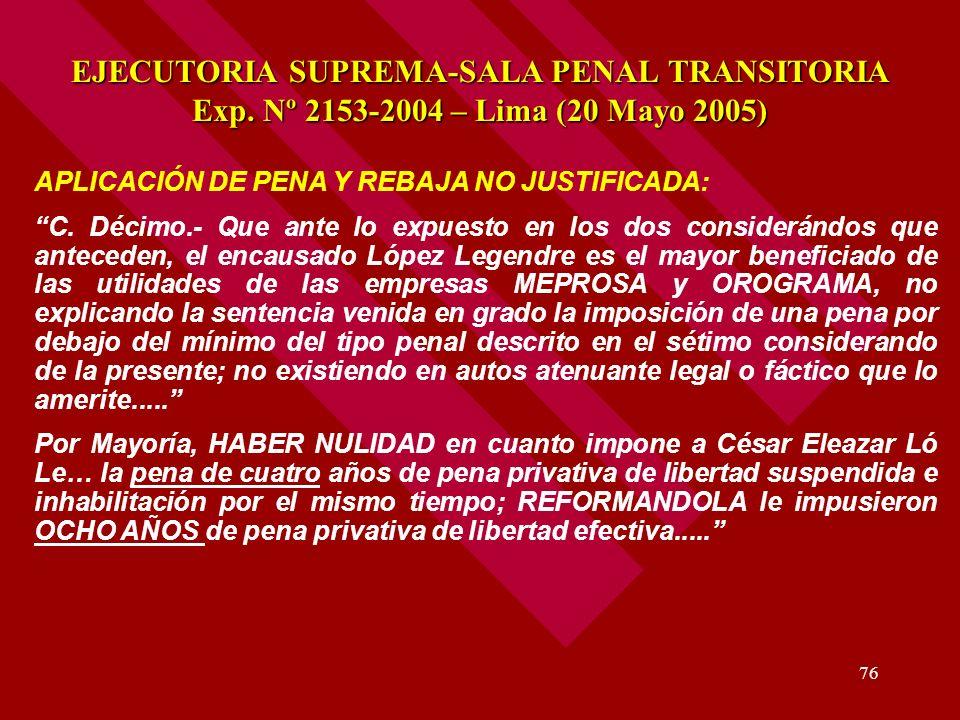 76 EJECUTORIA SUPREMA-SALA PENAL TRANSITORIA Exp. Nº 2153-2004 – Lima (20 Mayo 2005) APLICACIÓN DE PENA Y REBAJA NO JUSTIFICADA: C. Décimo.- Que ante