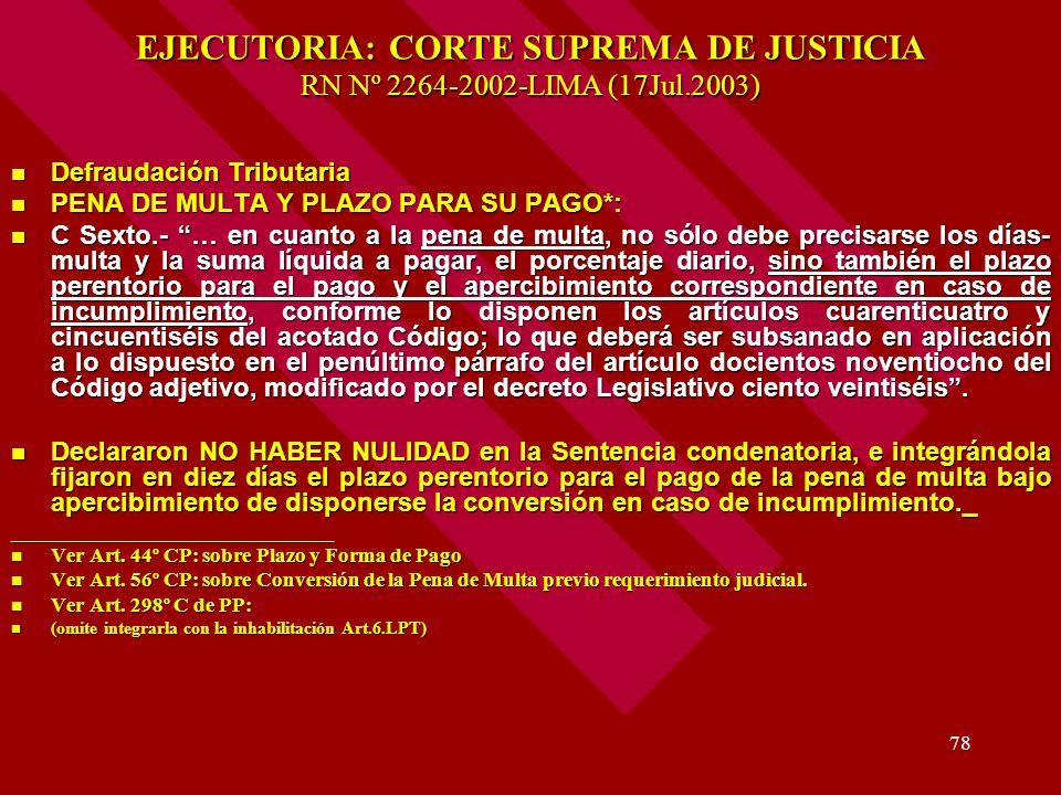 78 EJECUTORIA: CORTE SUPREMA DE JUSTICIA RN Nº 2264-2002-LIMA (17Jul.2003) Defraudación Tributaria Defraudación Tributaria PENA DE MULTA Y PLAZO PARA