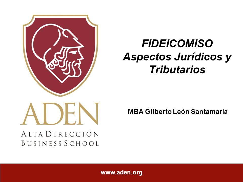 www.aden.org FIDEICOMISO Aspectos Jurídicos y Tributarios MBA Gilberto León Santamaría