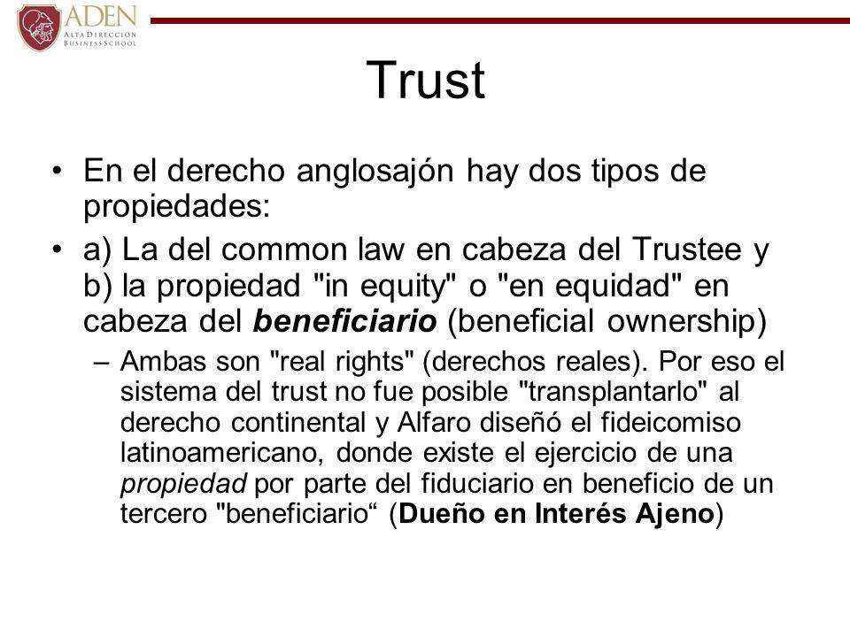 Trust En el derecho anglosajón hay dos tipos de propiedades: a) La del common law en cabeza del Trustee y b) la propiedad