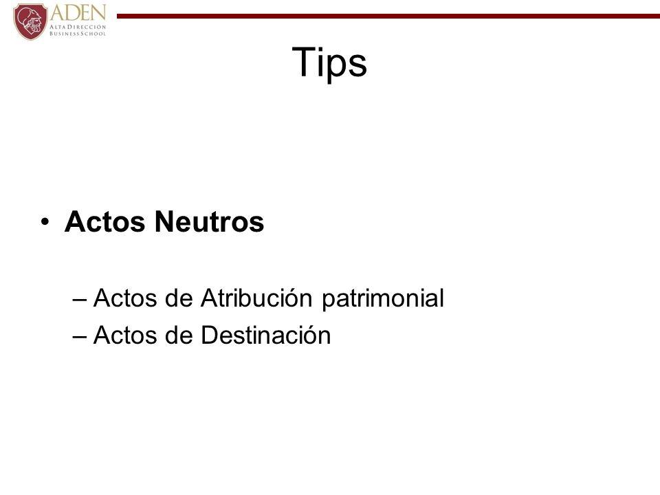 Tips Actos Neutros –Actos de Atribución patrimonial –Actos de Destinación