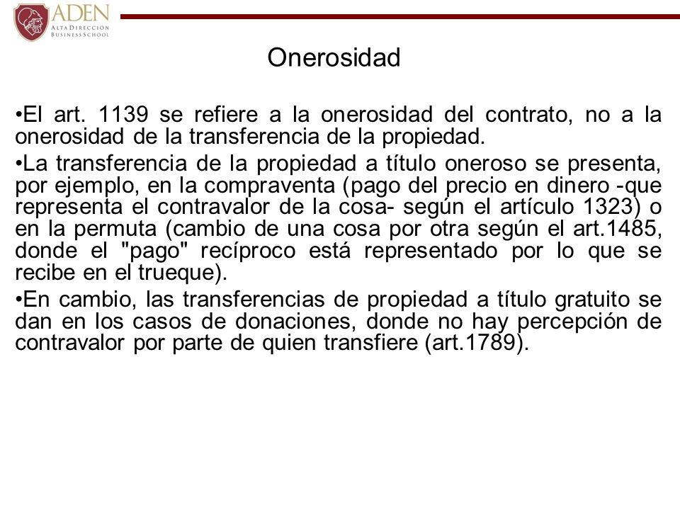 Onerosidad El art. 1139 se refiere a la onerosidad del contrato, no a la onerosidad de la transferencia de la propiedad. La transferencia de la propie