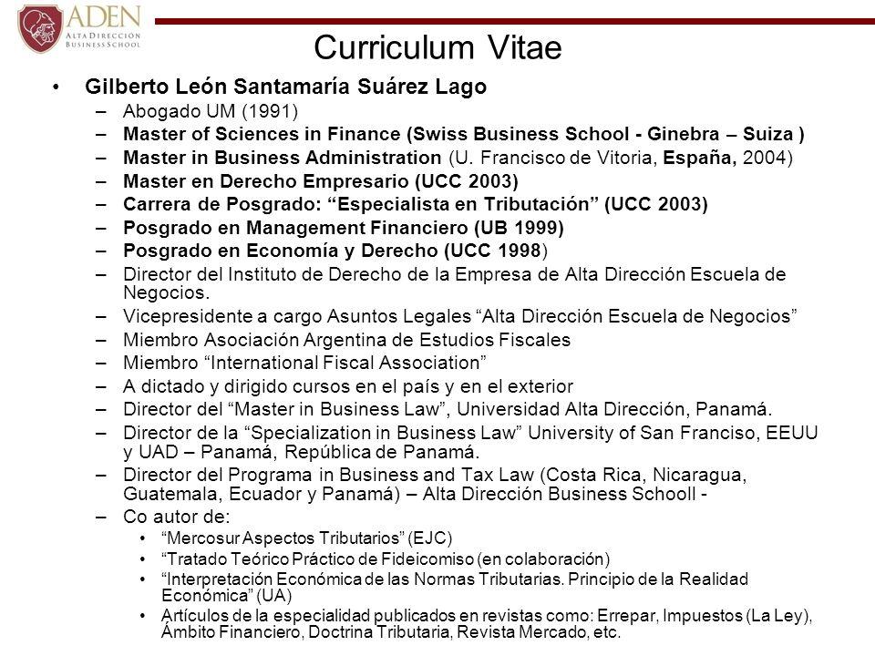 Curriculum Vitae Gilberto León Santamaría Suárez Lago –Abogado UM (1991) –Master of Sciences in Finance (Swiss Business School - Ginebra – Suiza ) –Ma