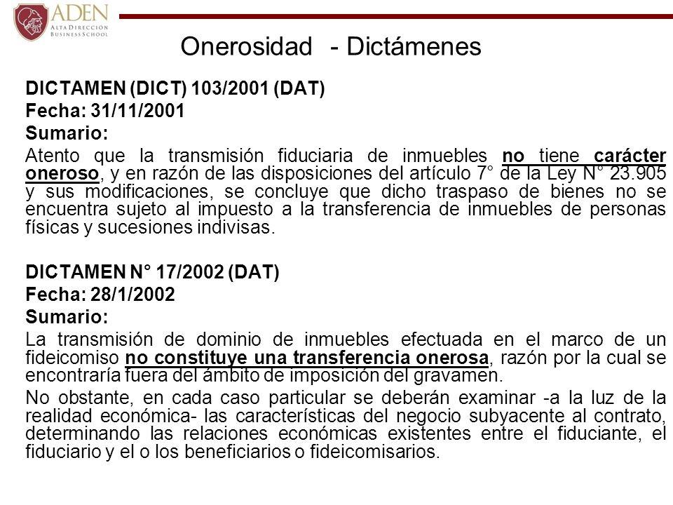 Onerosidad - Dictámenes DICTAMEN (DICT) 103/2001 (DAT) Fecha: 31/11/2001 Sumario: Atento que la transmisión fiduciaria de inmuebles no tiene carácter