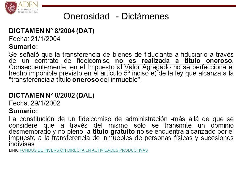 Onerosidad - Dictámenes DICTAMEN N° 8/2004 (DAT) Fecha: 21/1/2004 Sumario: Se señaló que la transferencia de bienes de fiduciante a fiduciario a travé