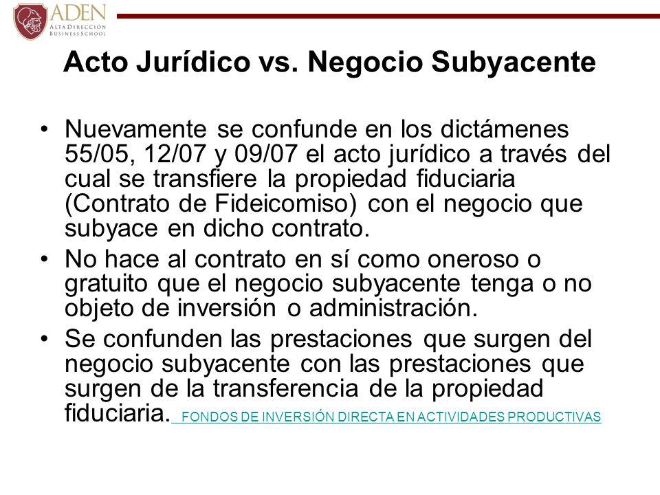 Acto Jurídico vs. Negocio Subyacente Nuevamente se confunde en los dictámenes 55/05, 12/07 y 09/07 el acto jurídico a través del cual se transfiere la