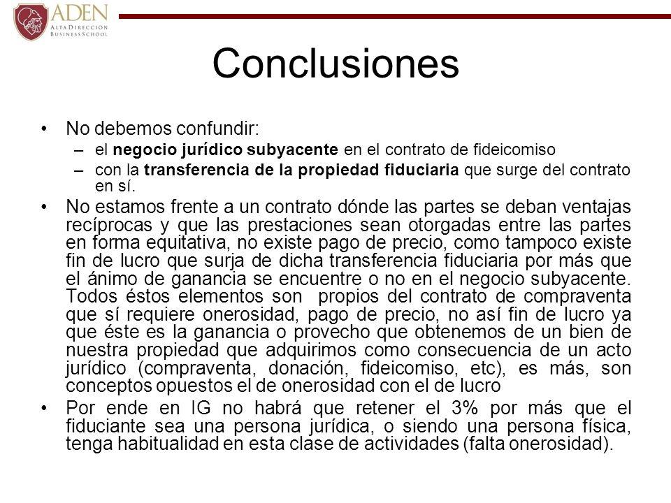 Conclusiones No debemos confundir: –el negocio jurídico subyacente en el contrato de fideicomiso –con la transferencia de la propiedad fiduciaria que