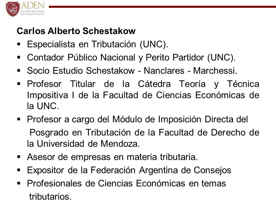 Carlos Alberto Schestakow Especialista en Tributación (UNC). Contador Público Nacional y Perito Partidor (UNC). Socio Estudio Schestakow - Nanclares -