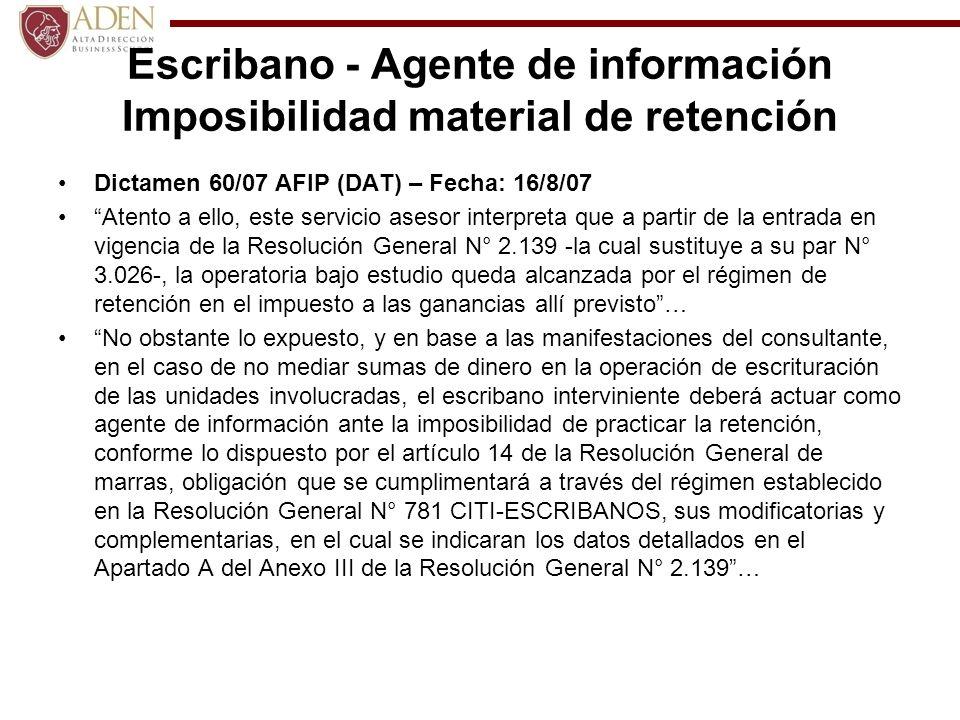 Escribano - Agente de información Imposibilidad material de retención Dictamen 60/07 AFIP (DAT) – Fecha: 16/8/07 Atento a ello, este servicio asesor i