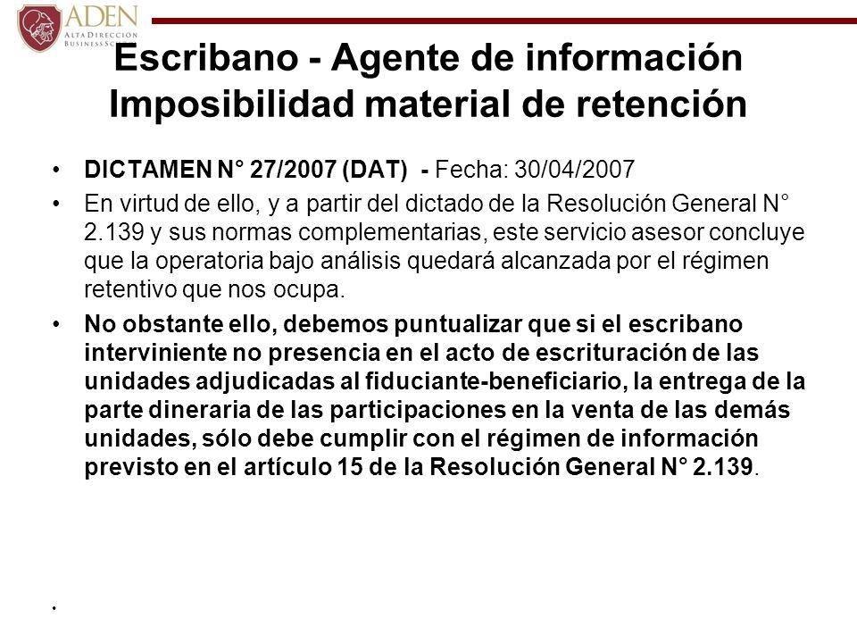 Escribano - Agente de información Imposibilidad material de retención DICTAMEN N° 27/2007 (DAT) - Fecha: 30/04/2007 En virtud de ello, y a partir del