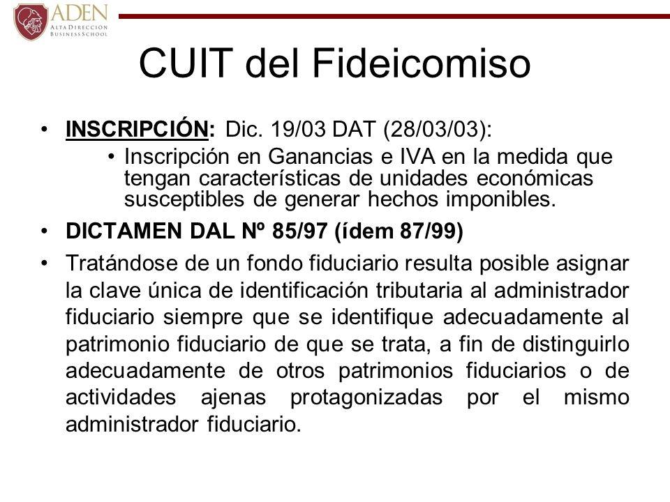 CUIT del Fideicomiso INSCRIPCIÓN: Dic. 19/03 DAT (28/03/03): Inscripción en Ganancias e IVA en la medida que tengan características de unidades económ