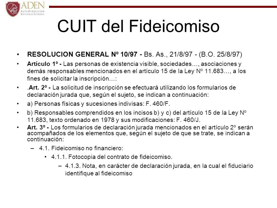 CUIT del Fideicomiso RESOLUCION GENERAL Nº 10/97 - Bs. As., 21/8/97 - (B.O. 25/8/97) Artículo 1º - Las personas de existencia visible, sociedades…, as