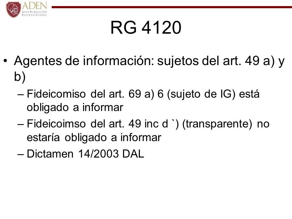 RG 4120 Agentes de información: sujetos del art. 49 a) y b) –Fideicomiso del art. 69 a) 6 (sujeto de IG) está obligado a informar –Fideicoimso del art