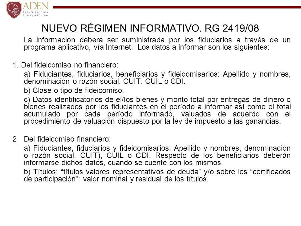 NUEVO RÉGIMEN INFORMATIVO. RG 2419/08 La información deberá ser suministrada por los fiduciarios a través de un programa aplicativo, vía Internet. Los