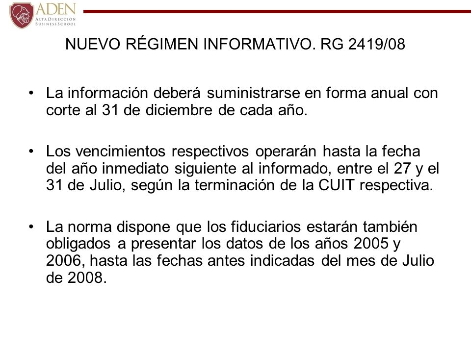 NUEVO RÉGIMEN INFORMATIVO. RG 2419/08 La información deberá suministrarse en forma anual con corte al 31 de diciembre de cada año. Los vencimientos re