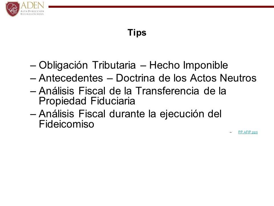 Tips –Obligación Tributaria – Hecho Imponible –Antecedentes – Doctrina de los Actos Neutros –Análisis Fiscal de la Transferencia de la Propiedad Fiduc