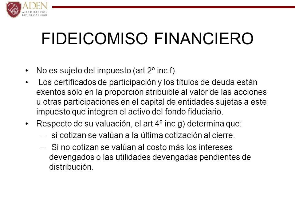 FIDEICOMISO FINANCIERO No es sujeto del impuesto (art 2º inc f). Los certificados de participación y los títulos de deuda están exentos sólo en la pro