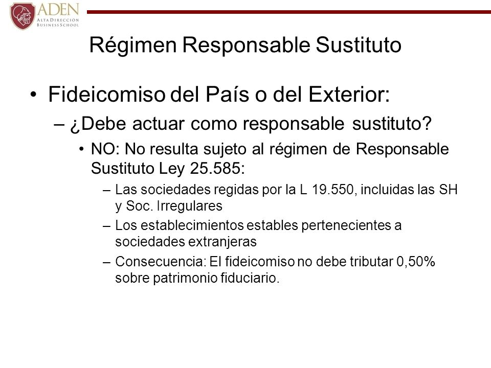 Régimen Responsable Sustituto Fideicomiso del País o del Exterior: –¿Debe actuar como responsable sustituto? NO: No resulta sujeto al régimen de Respo