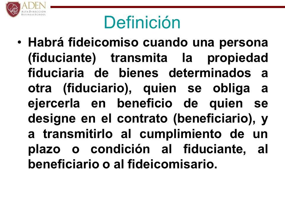 Definición Habrá fideicomiso cuando una persona (fiduciante) transmita la propiedad fiduciaria de bienes determinados a otra (fiduciario), quien se ob
