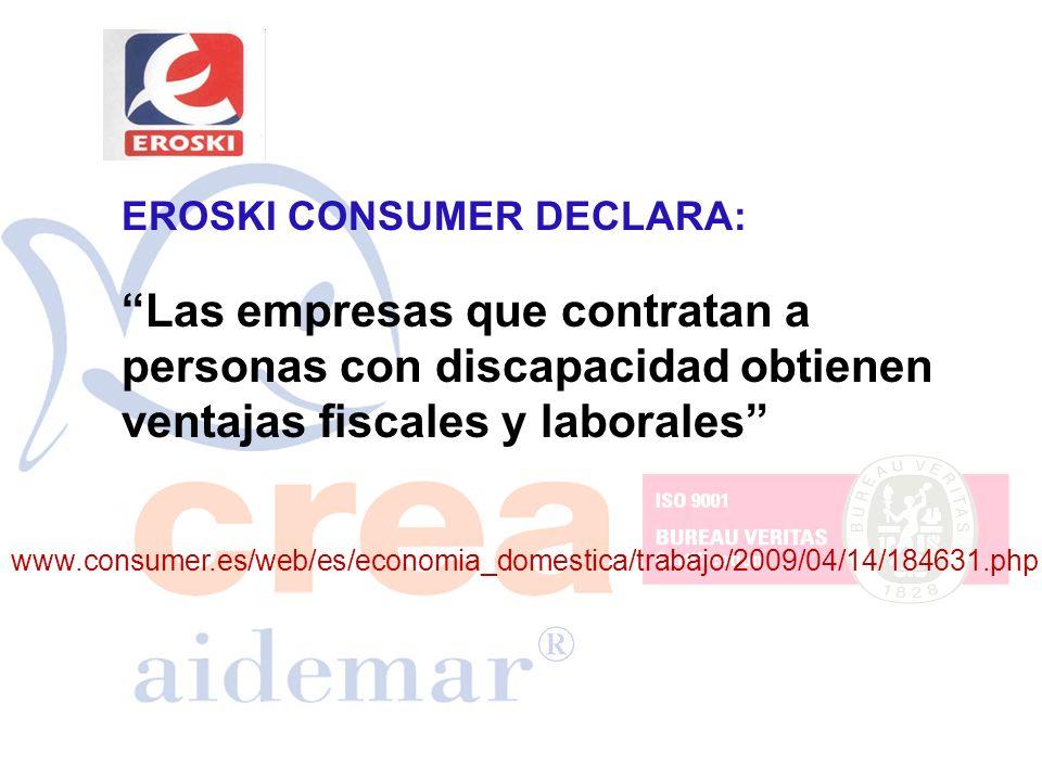 EROSKI CONSUMER DECLARA: Las empresas que contratan a personas con discapacidad obtienen ventajas fiscales y laborales www.consumer.es/web/es/economia