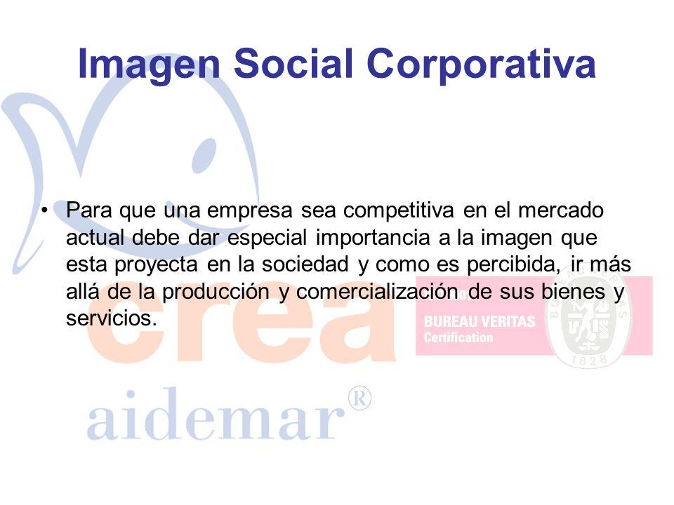 Imagen Social Corporativa Para que una empresa sea competitiva en el mercado actual debe dar especial importancia a la imagen que esta proyecta en la