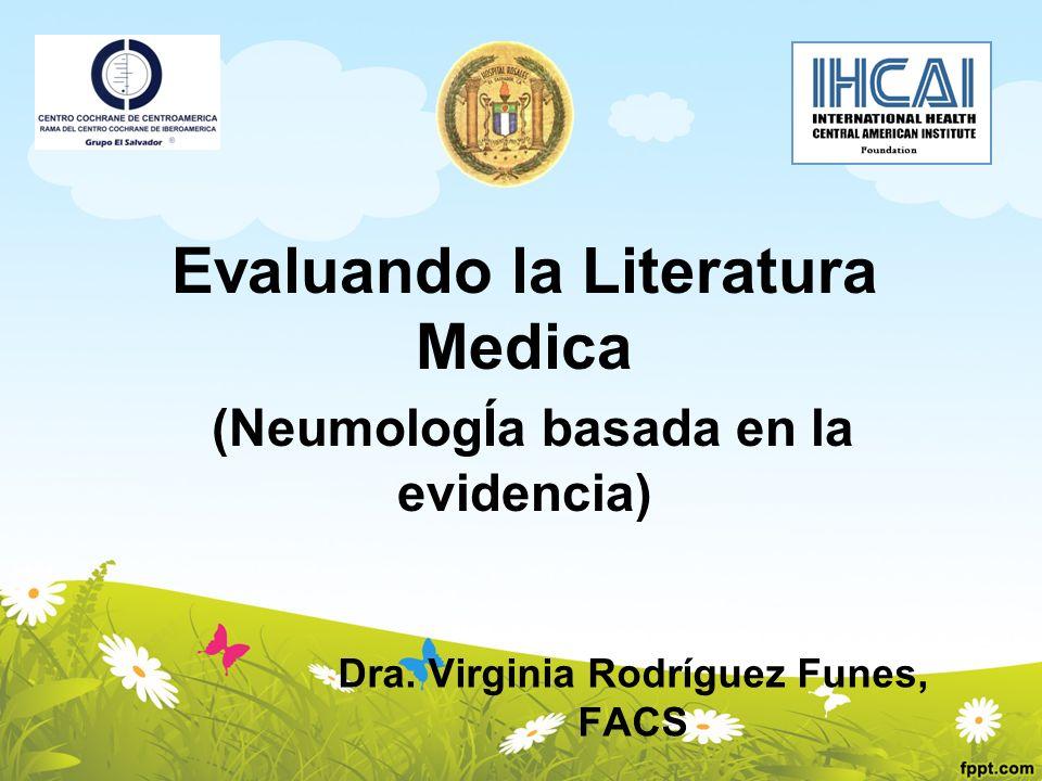 Evaluando la Literatura Medica (NeumologÍa basada en la evidencia) Dra. Virginia Rodríguez Funes, FACS