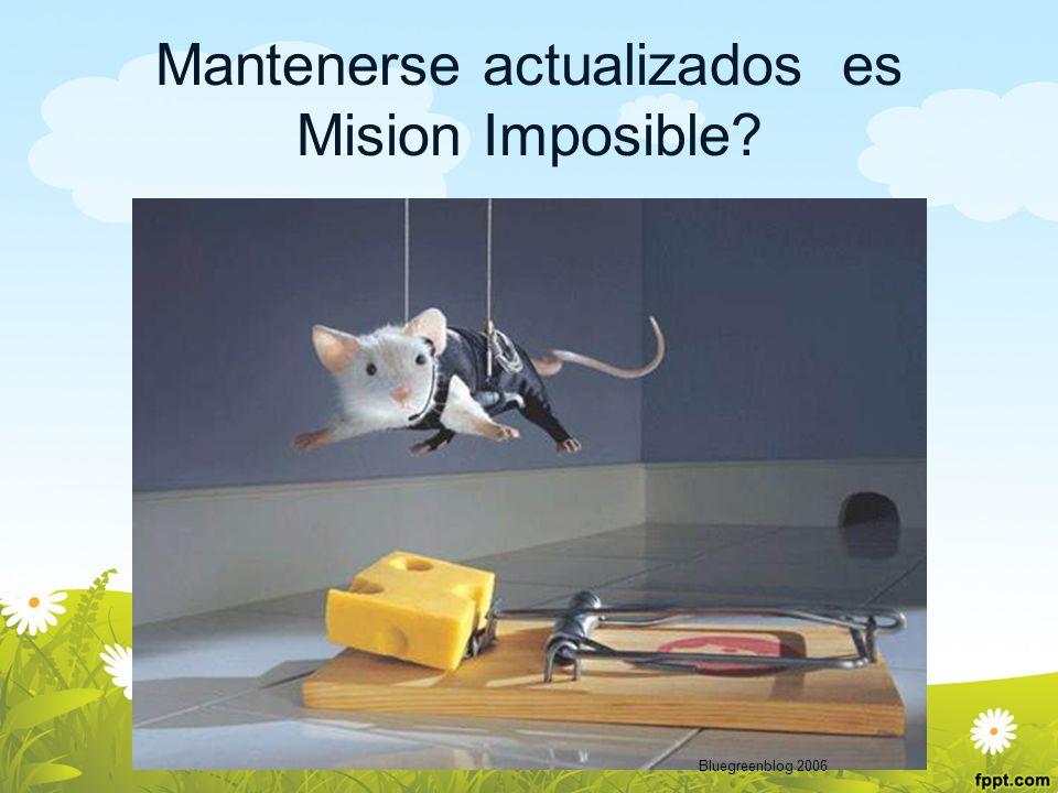 Mantenerse actualizados es Mision Imposible? Bluegreenblog 2006