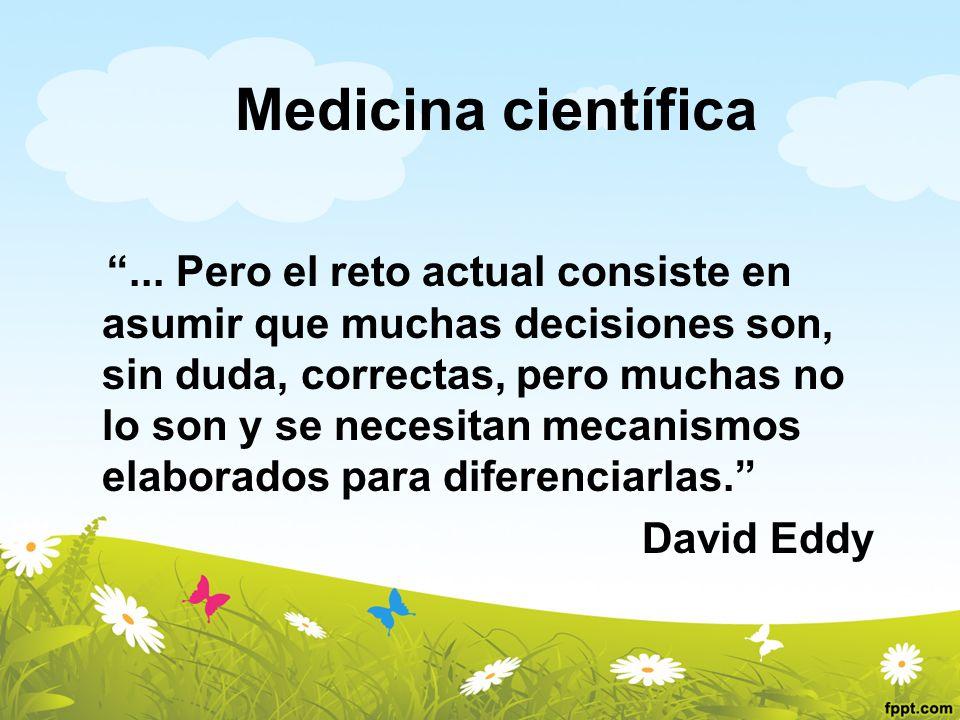 Medicina científica... Pero el reto actual consiste en asumir que muchas decisiones son, sin duda, correctas, pero muchas no lo son y se necesitan mec