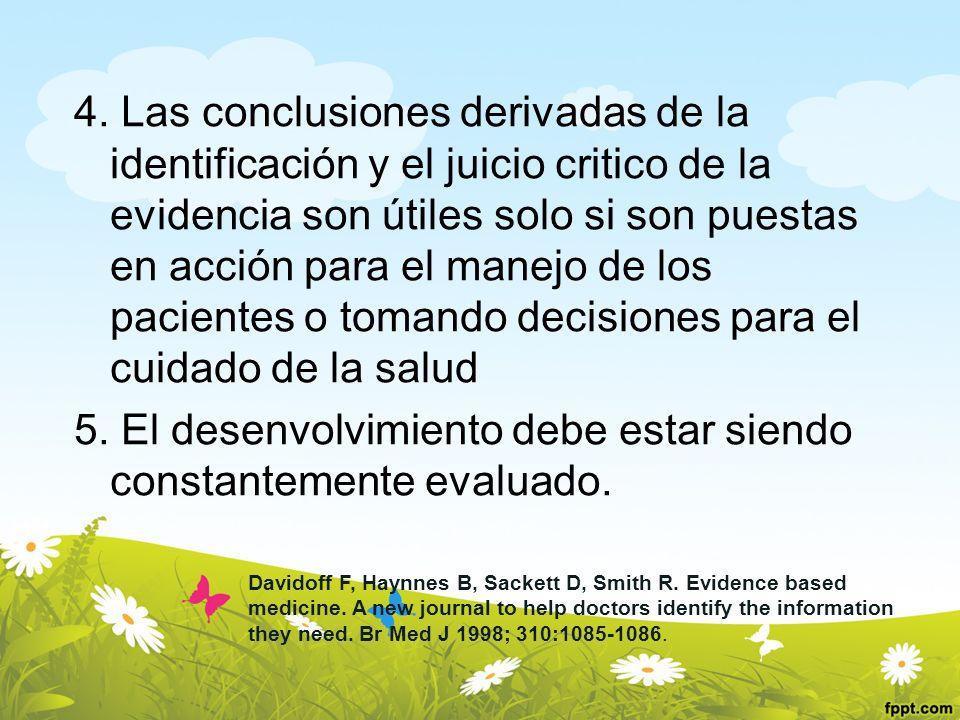 4. Las conclusiones derivadas de la identificación y el juicio critico de la evidencia son útiles solo si son puestas en acción para el manejo de los