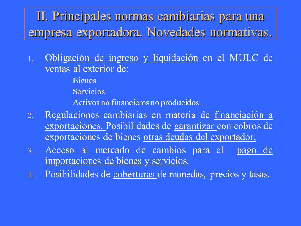 II. Principales normas cambiarias para una empresa exportadora. Novedades normativas. 1. Obligación de ingreso y liquidación en el MULC de ventas al e