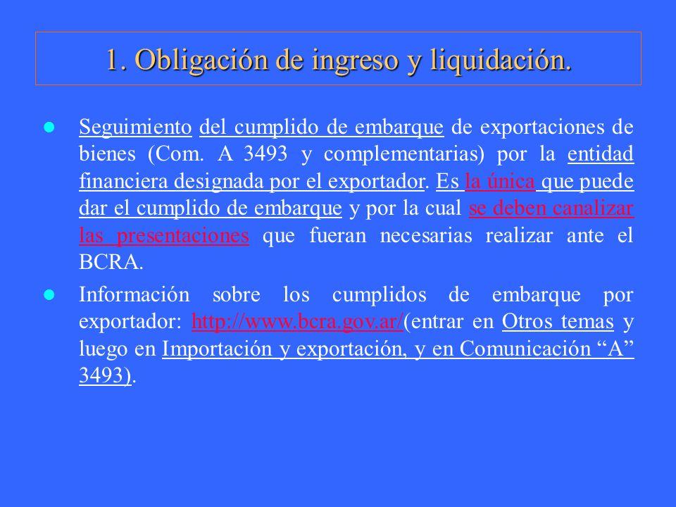 1. Obligación de ingreso y liquidación. Seguimiento del cumplido de embarque de exportaciones de bienes (Com. A 3493 y complementarias) por la entidad