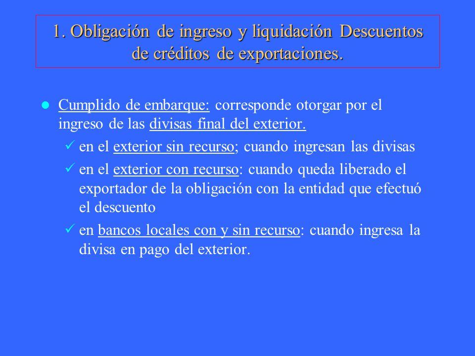 1. Obligación de ingreso y liquidación Descuentos de créditos de exportaciones. Cumplido de embarque: corresponde otorgar por el ingreso de las divisa