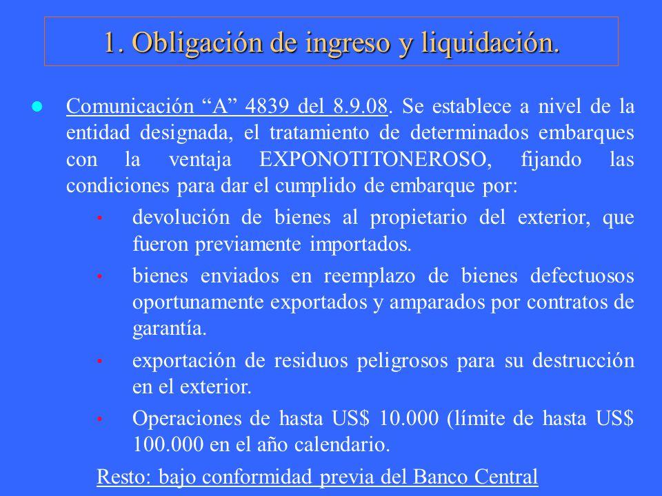 1. Obligación de ingreso y liquidación. Comunicación A 4839 del 8.9.08. Se establece a nivel de la entidad designada, el tratamiento de determinados e