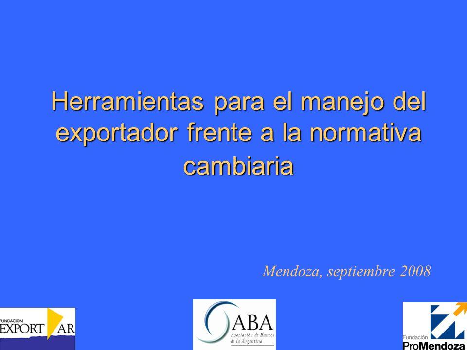 Herramientas para el manejo del exportador frente a la normativa cambiaria Mendoza, septiembre 2008