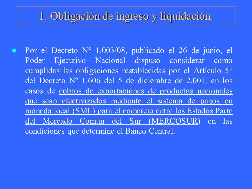 1. Obligación de ingreso y liquidación. Por el Decreto N° 1.003/08, publicado el 26 de junio, el Poder Ejecutivo Nacional dispuso considerar como cump