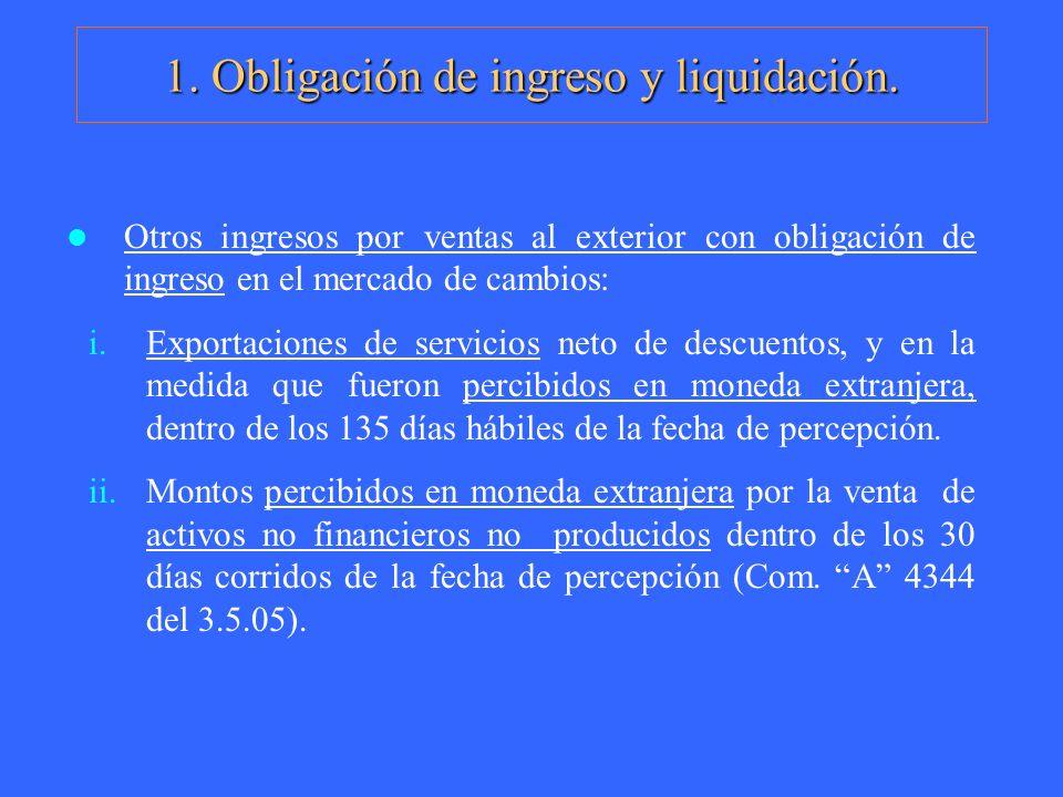 1. Obligación de ingreso y liquidación. Otros ingresos por ventas al exterior con obligación de ingreso en el mercado de cambios: i.Exportaciones de s