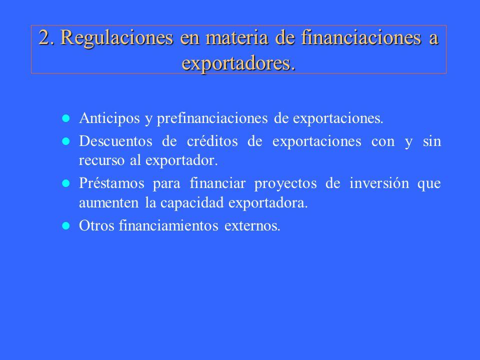 2. Regulaciones en materia de financiaciones a exportadores. Anticipos y prefinanciaciones de exportaciones. Descuentos de créditos de exportaciones c