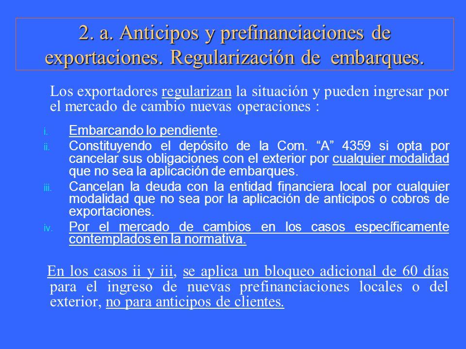 2. a. Anticipos y prefinanciaciones de exportaciones. Regularización de embarques. Los exportadores regularizan la situación y pueden ingresar por el