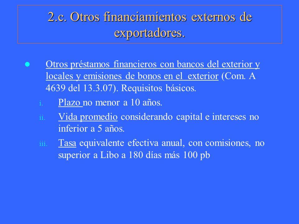 2.c. Otros financiamientos externos de exportadores. Otros préstamos financieros con bancos del exterior y locales y emisiones de bonos en el exterior