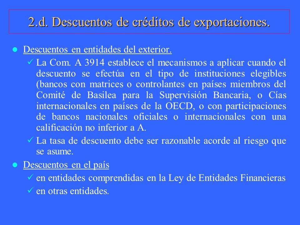 2.d. Descuentos de créditos de exportaciones. Descuentos en entidades del exterior. La Com. A 3914 establece el mecanismos a aplicar cuando el descuen