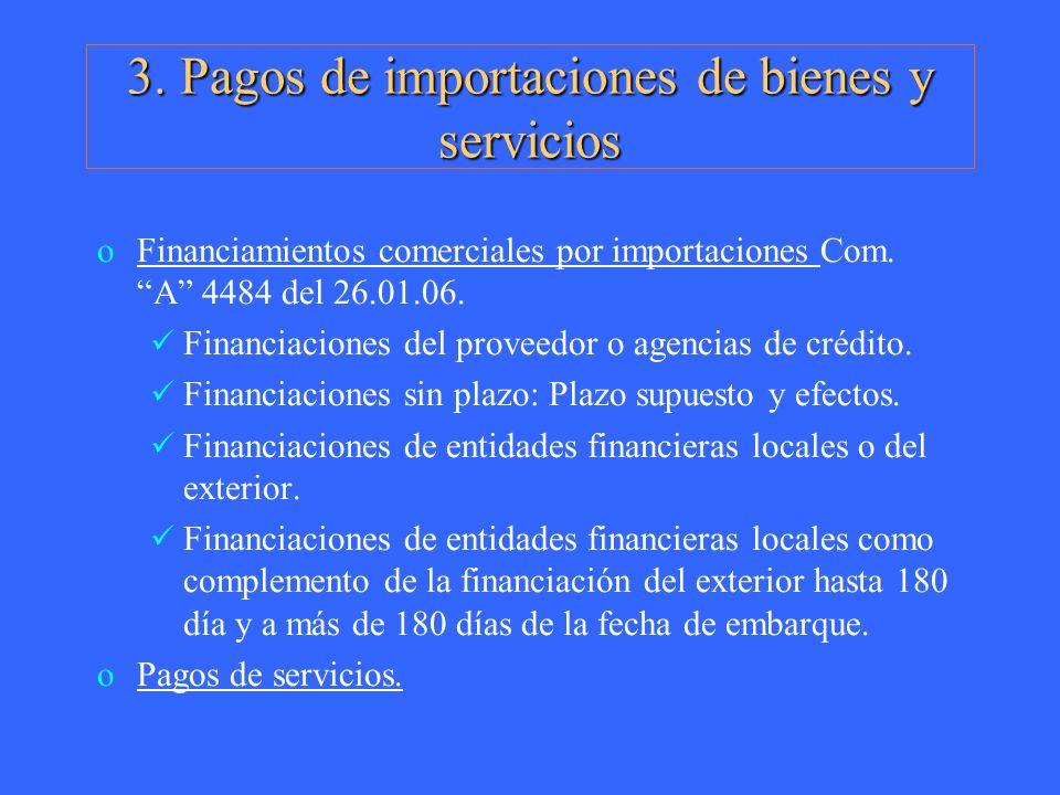 3. Pagos de importaciones de bienes y servicios oFinanciamientos comerciales por importaciones Com. A 4484 del 26.01.06. Financiaciones del proveedor