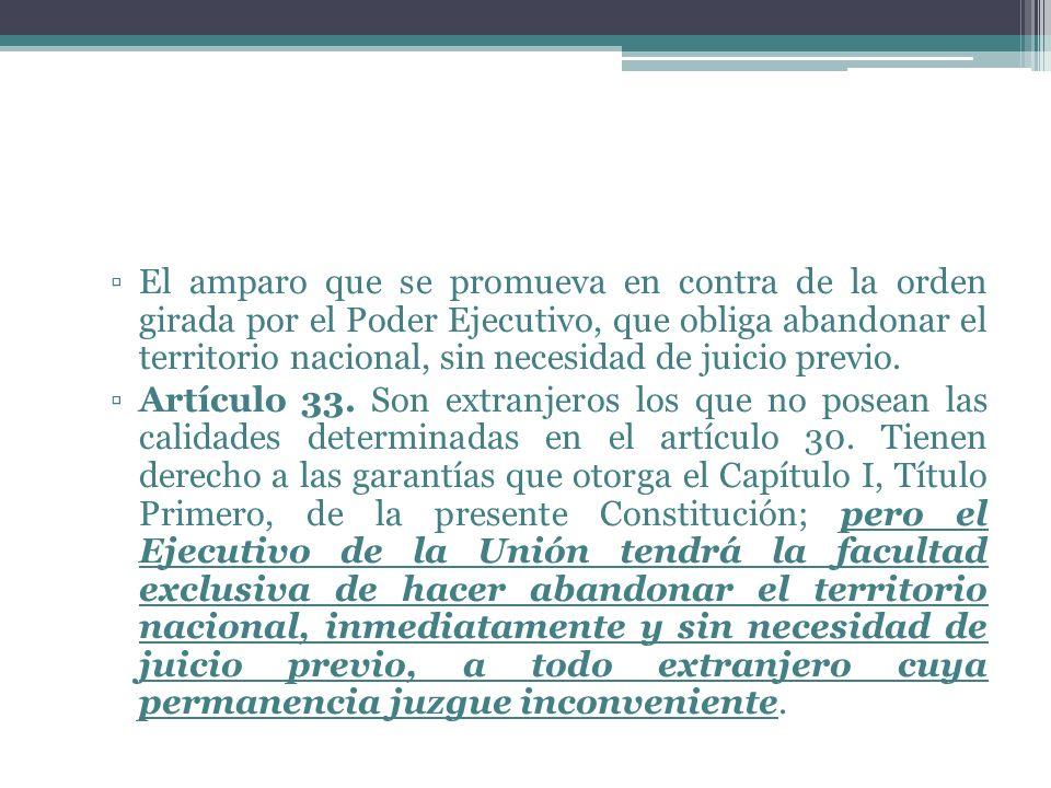 El amparo que se promueva en contra de la orden girada por el Poder Ejecutivo, que obliga abandonar el territorio nacional, sin necesidad de juicio pr