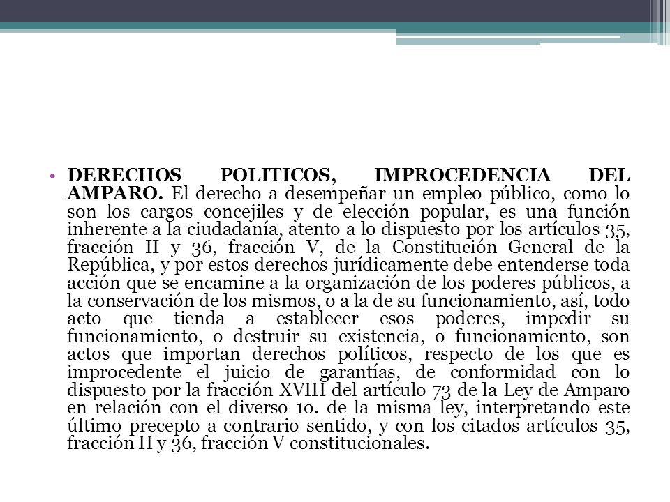 DERECHOS POLITICOS, IMPROCEDENCIA DEL AMPARO. El derecho a desempeñar un empleo público, como lo son los cargos concejiles y de elección popular, es u